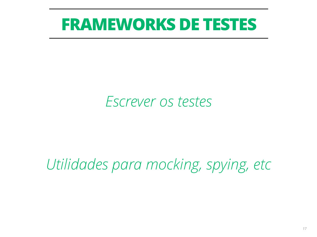 FRAMEWORKS DE TESTES 17 Escrever os testes ! Ut...