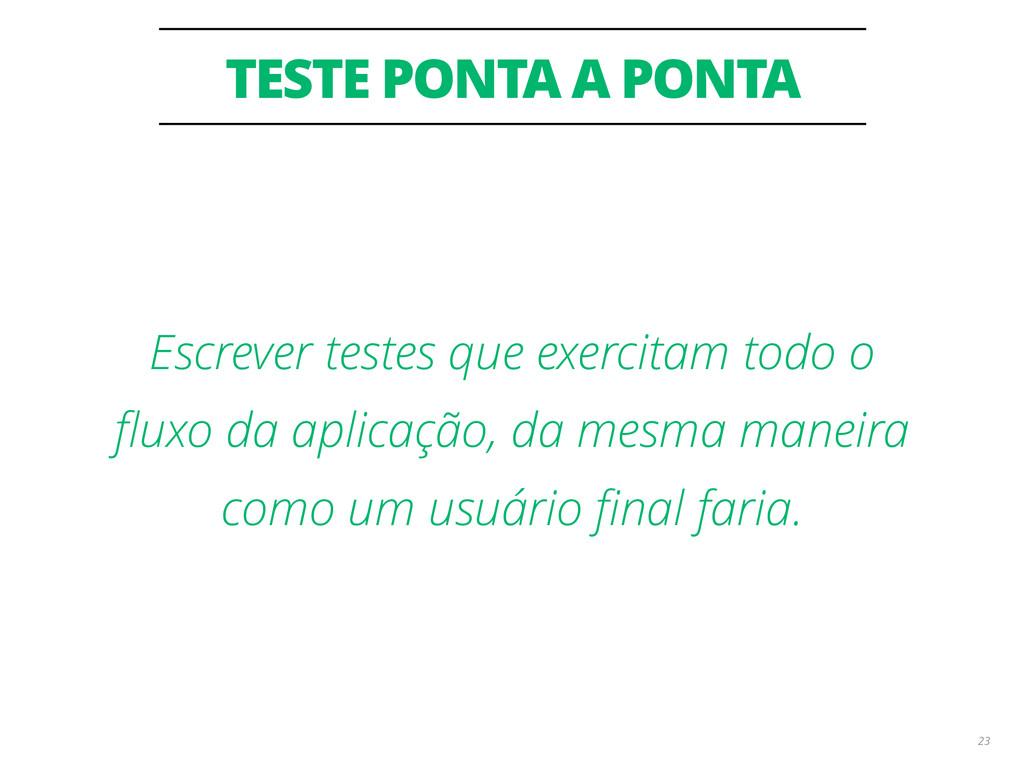 TESTE PONTA A PONTA 23 Escrever testes que exer...