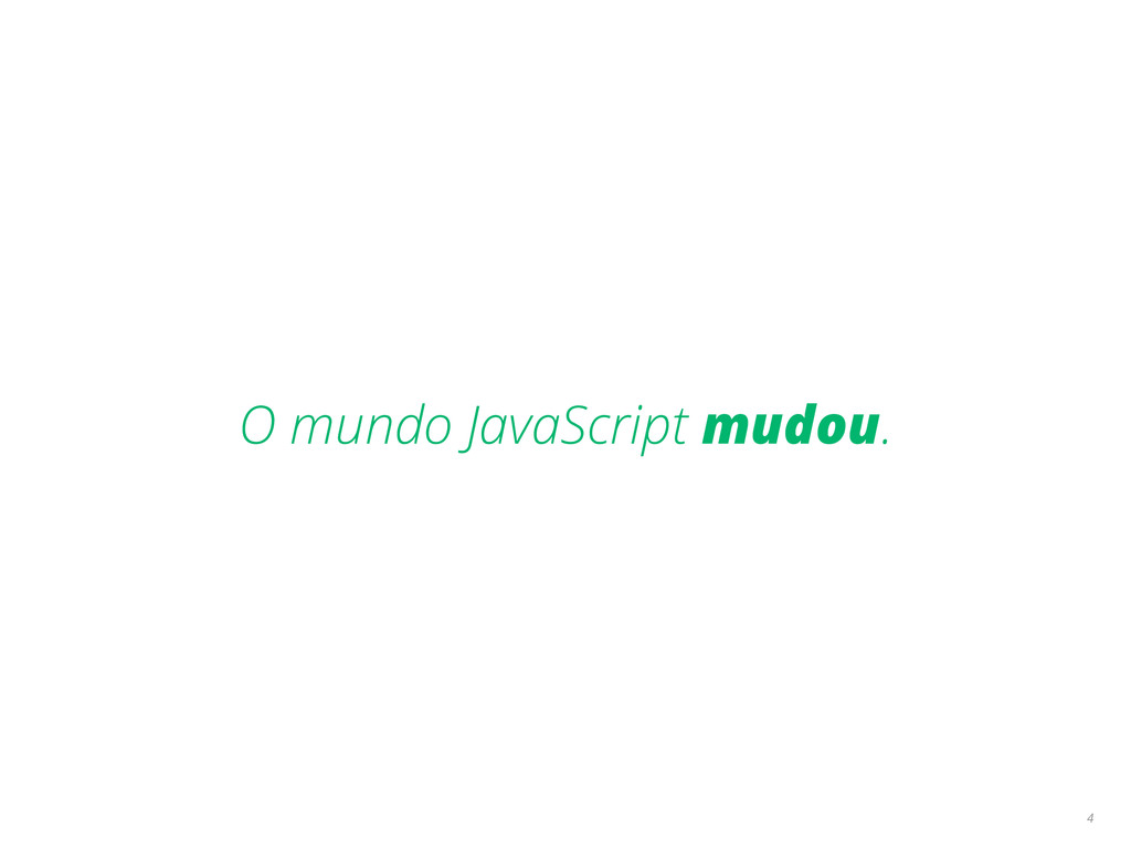 O mundo JavaScript mudou. 4