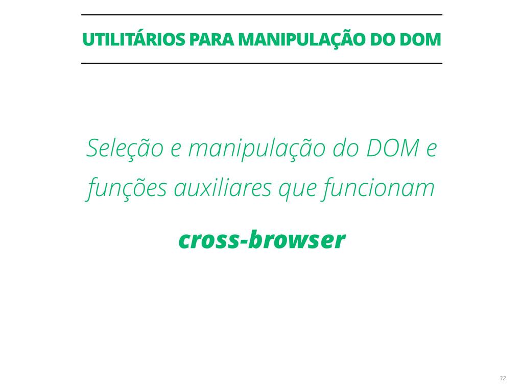 UTILITÁRIOS PARA MANIPULAÇÃO DO DOM 32 Seleção ...