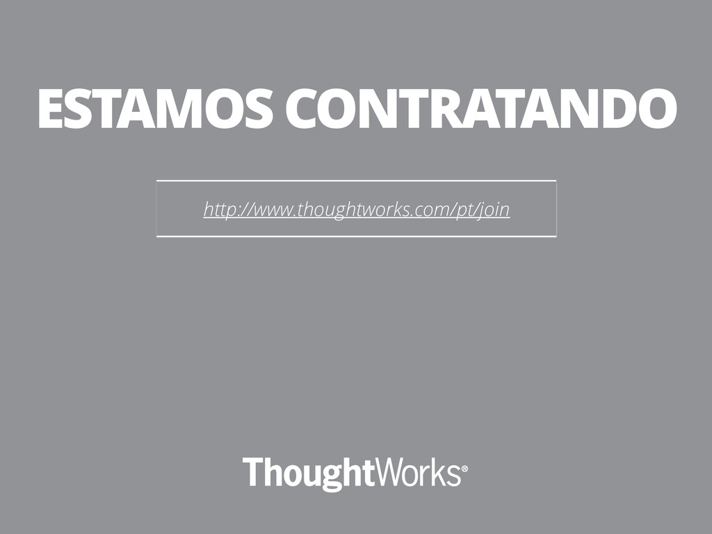 http://www.thoughtworks.com/pt/join ESTAMOS CON...
