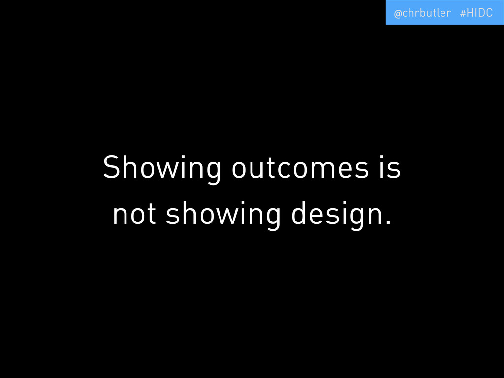Showing outcomes is not showing design. @chrbut...