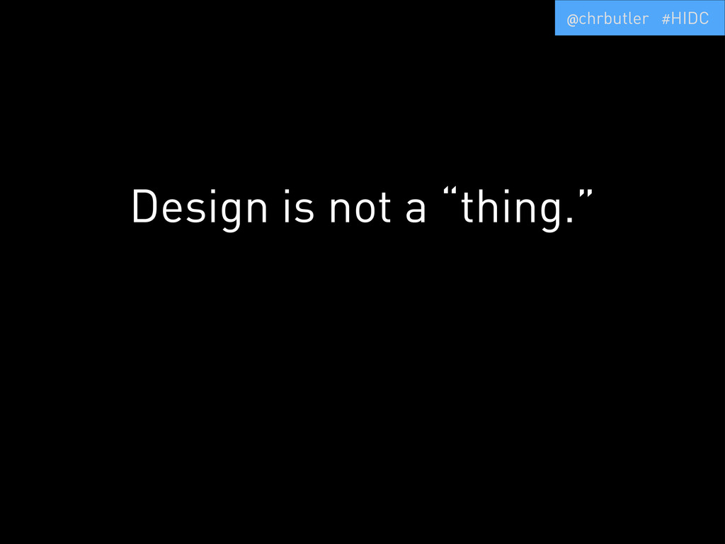 "Design is not a ""thing."" But without it, there ..."