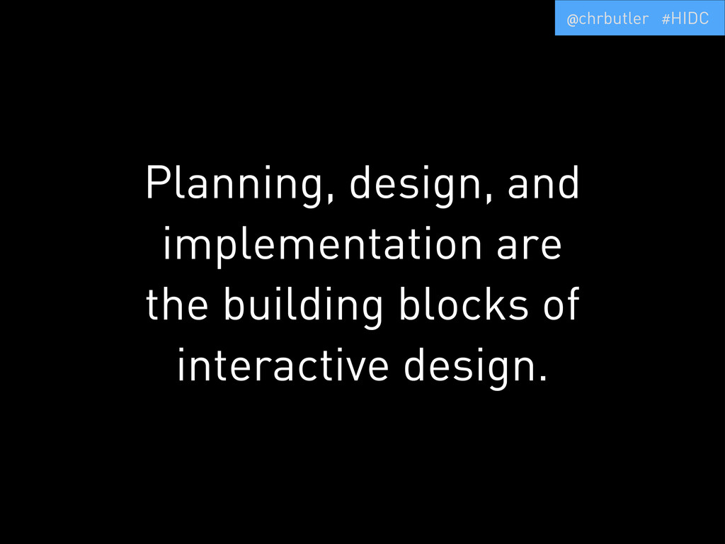 Planning, design, and implementation are the bu...