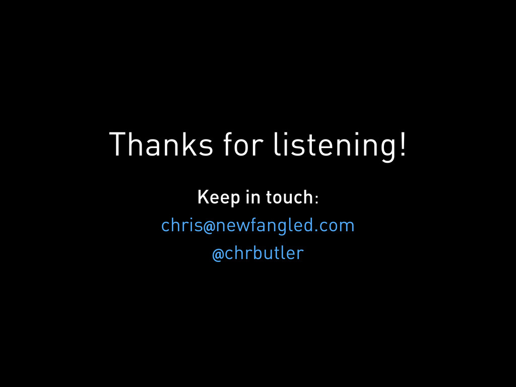 Thanks for listening! Keep in touch: chris@newf...