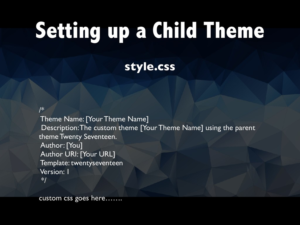 Setting up a Child Theme /* Theme Name: [Your T...