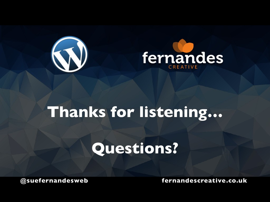 Thanks for listening… Questions? @suefernandesw...