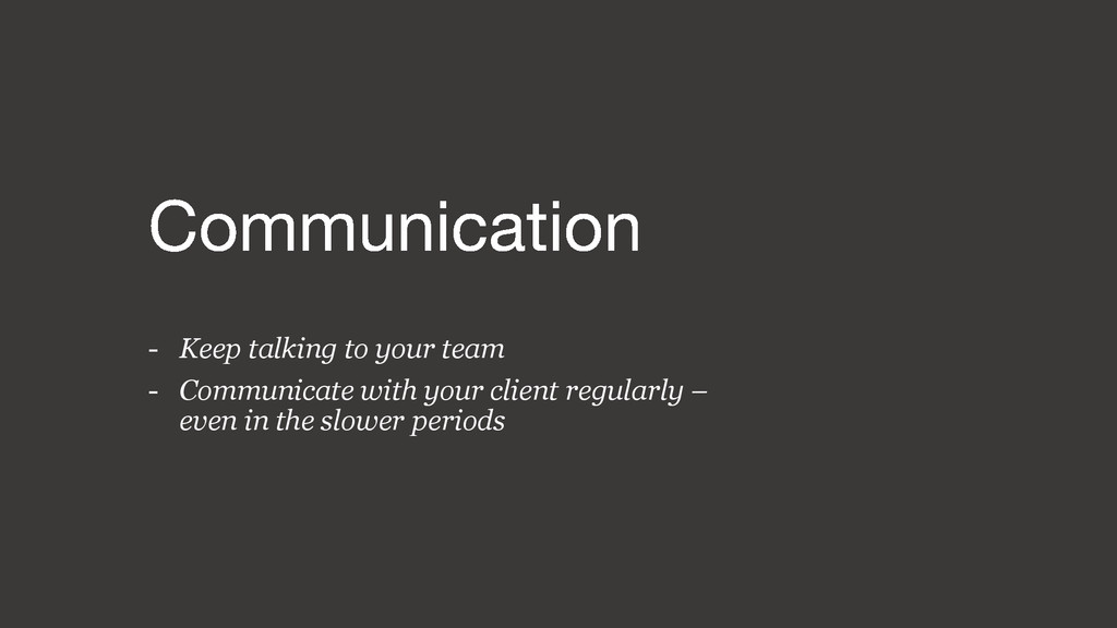 - Keep talking to your team - Communicate with ...