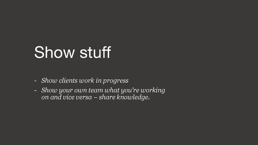 - Show clients work in progress - Show your own...