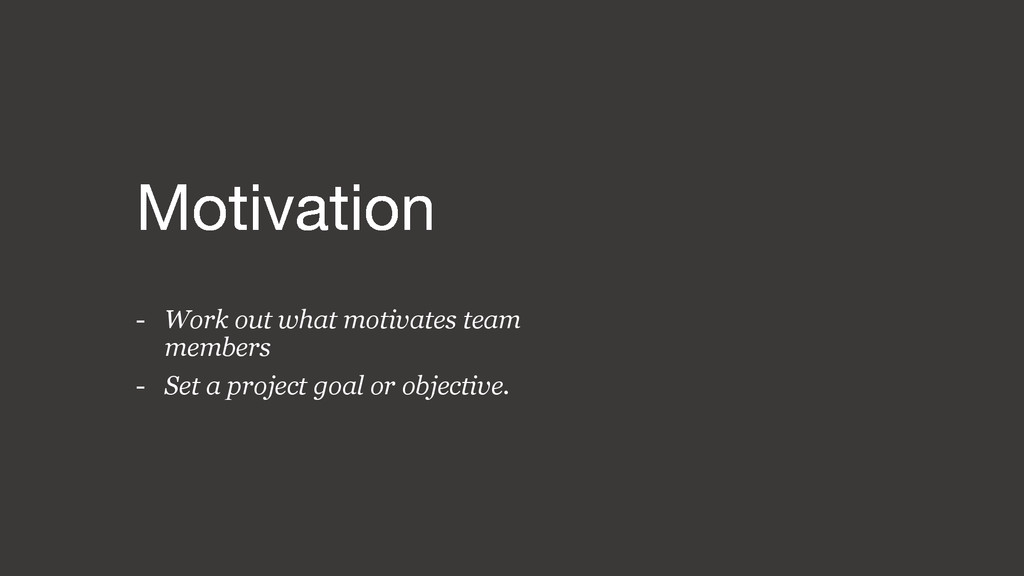 - Work out what motivates team members - Set a ...
