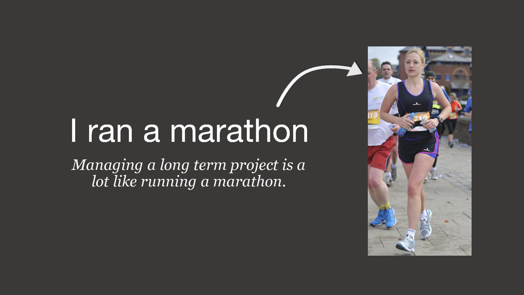 Managing a long term project is a lot like runn...