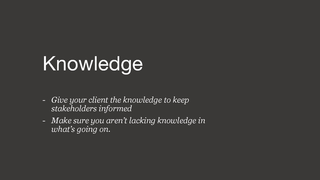 - Give your client the knowledge to keep stakeh...