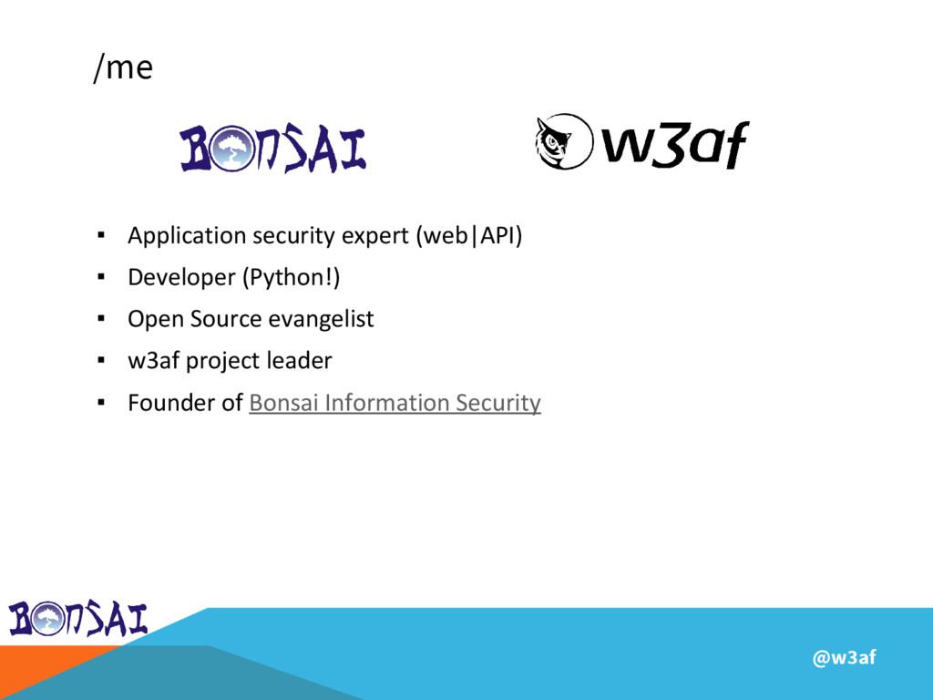 @w3af /me ▪ Application security expert (web|AP...