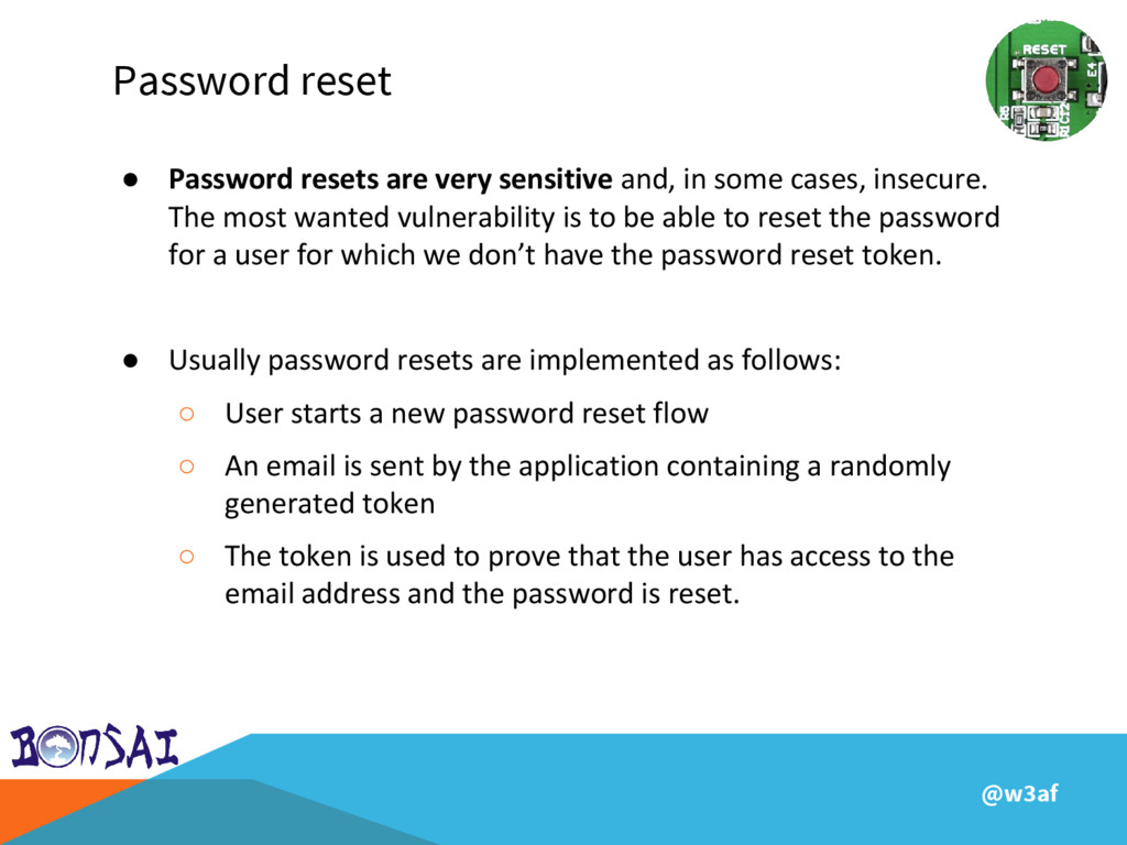 @w3af Password reset ● Password resets are very...
