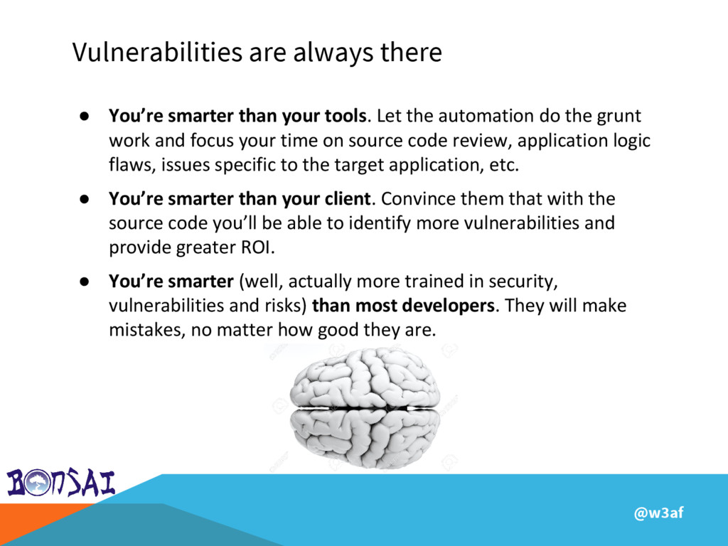 @w3af Vulnerabilities are always there ● You're...