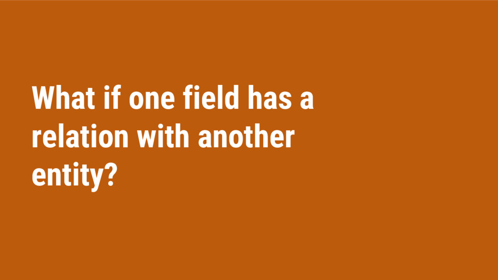What if one field has a relation with another e...