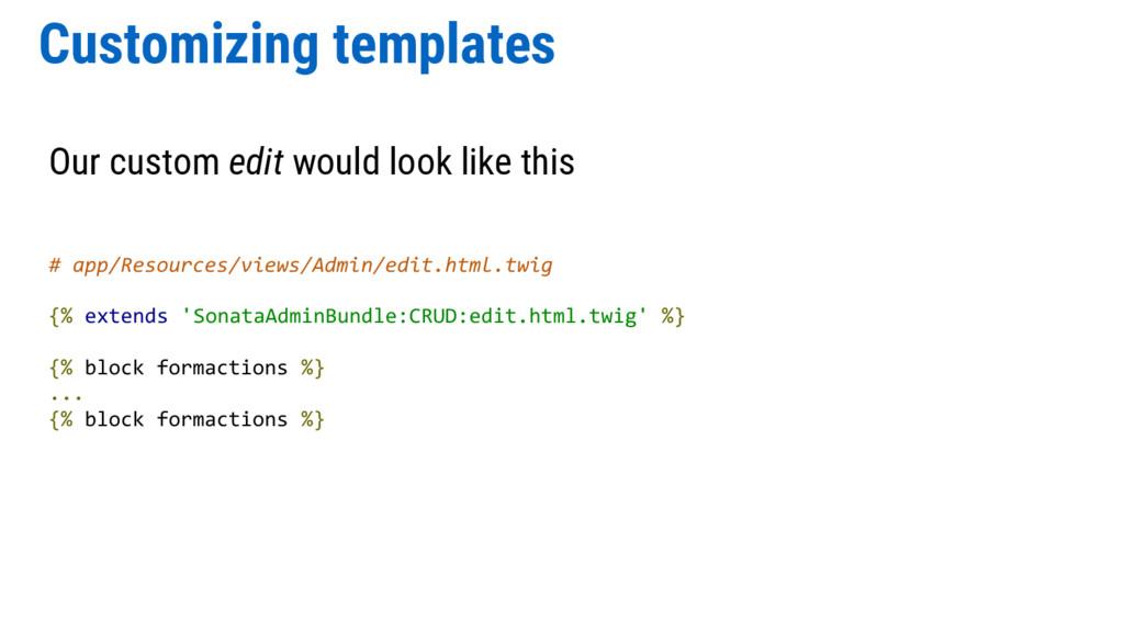 Customizing templates Our custom edit would loo...