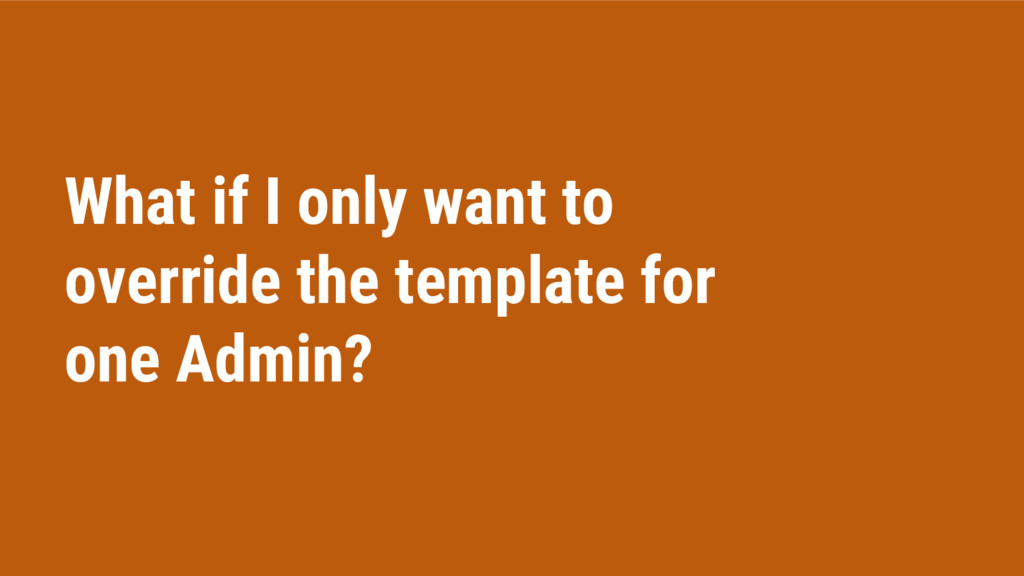 What if I only want to override the template fo...