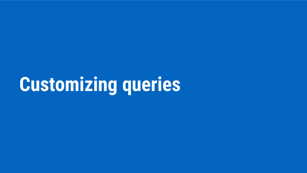 Customizing queries