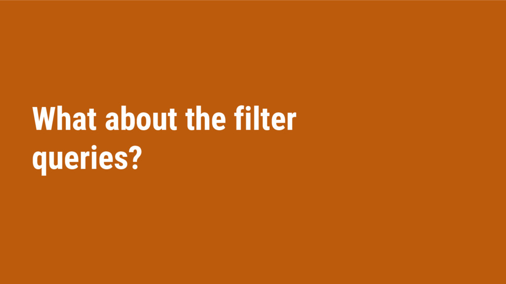 What about the filter queries?