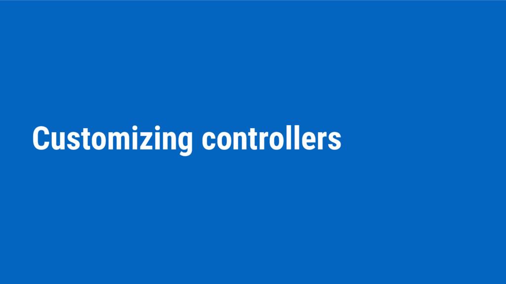 Customizing controllers