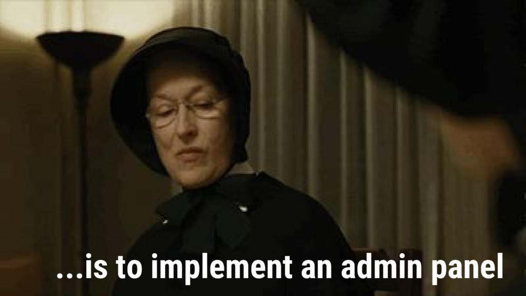 ...is to implement an admin panel