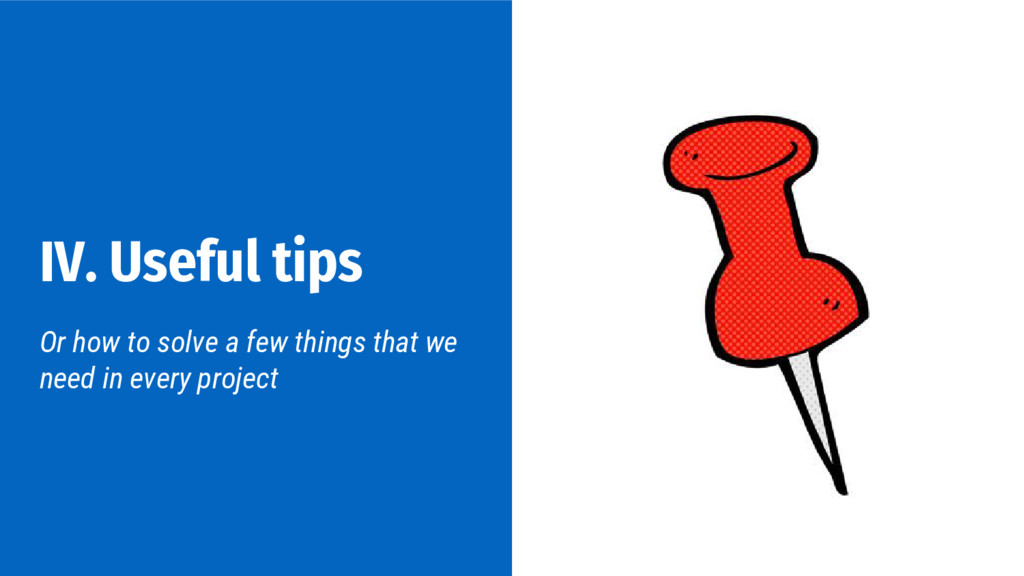 IV. Useful tips Or how to solve a few things th...