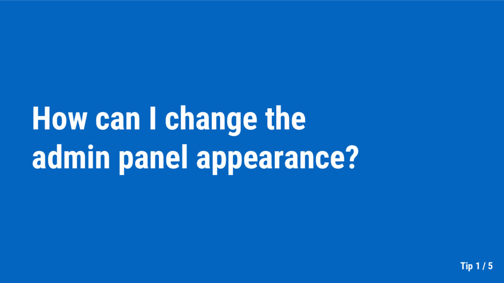 How can I change the admin panel appearance? Ti...
