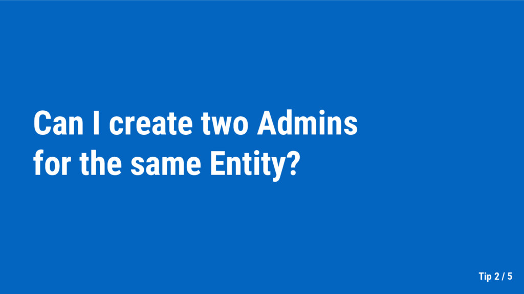 Can I create two Admins for the same Entity? Ti...