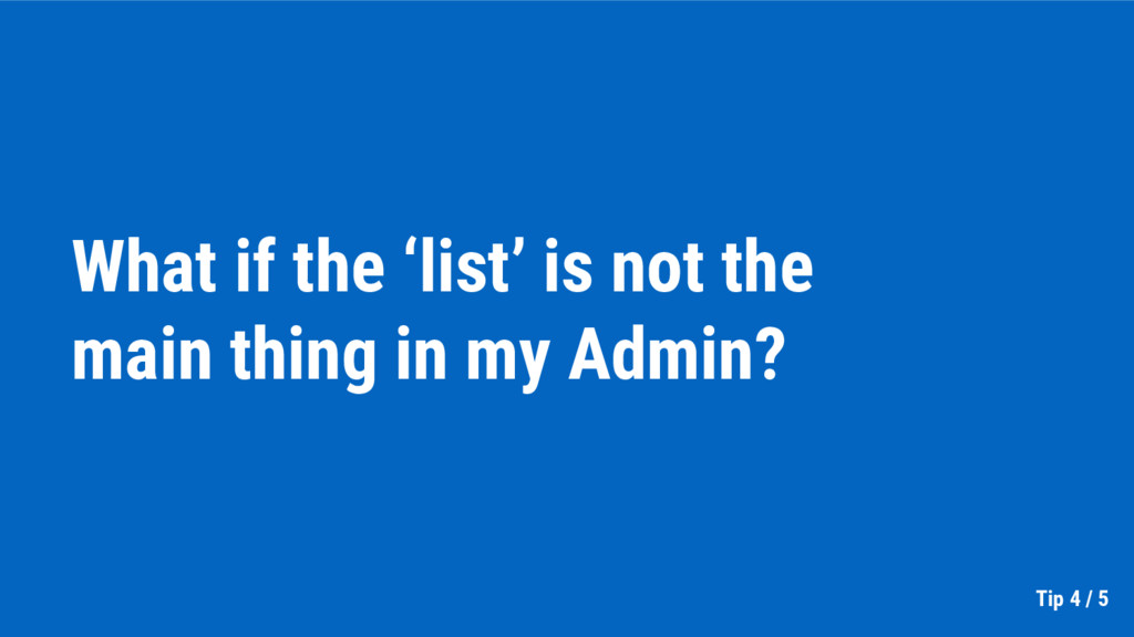 What if the 'list' is not the main thing in my ...