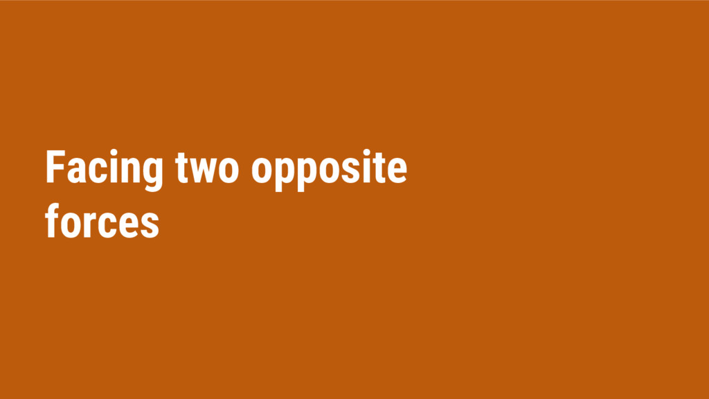Facing two opposite forces