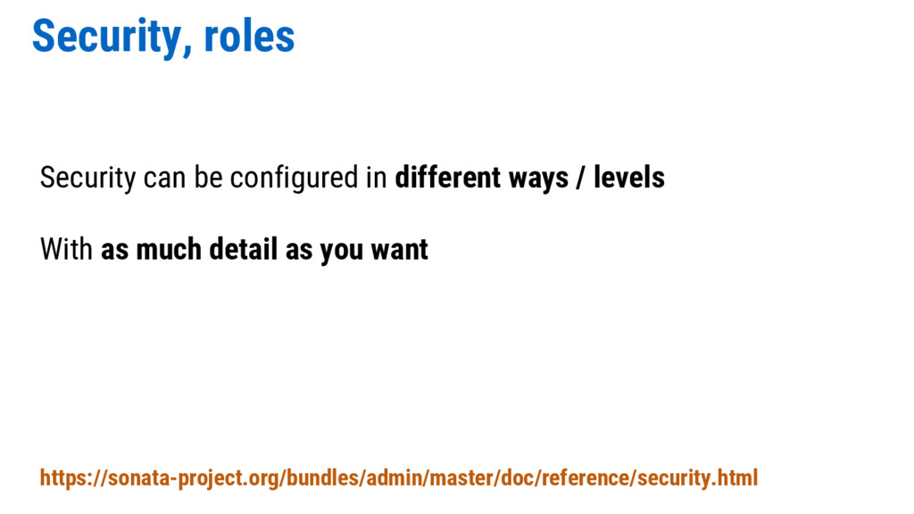 Security, roles Security can be configured in d...