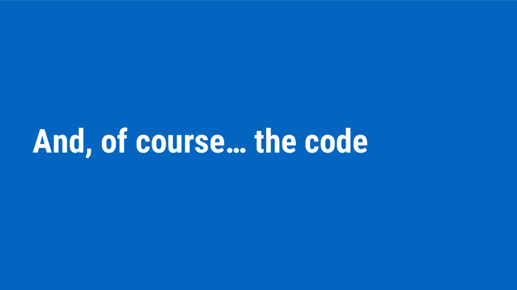 And, of course… the code