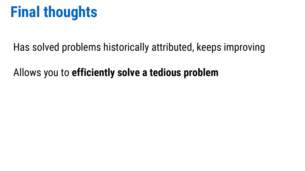 Final thoughts Has solved problems historically...