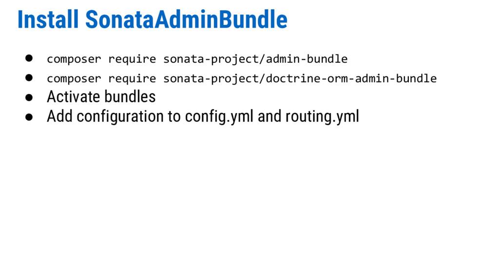 Install SonataAdminBundle ● composer require so...
