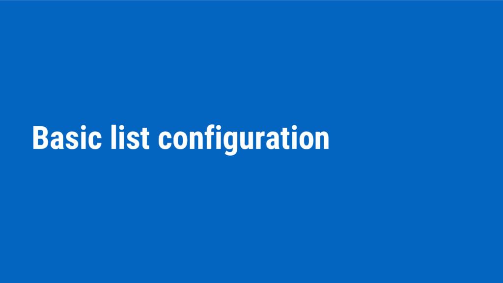 Basic list configuration