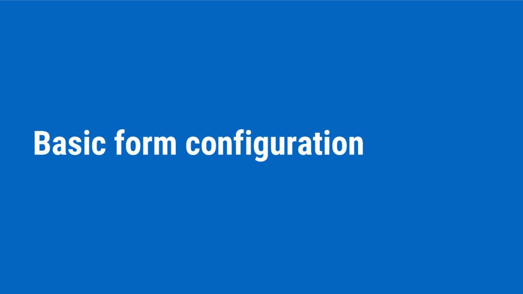 Basic form configuration