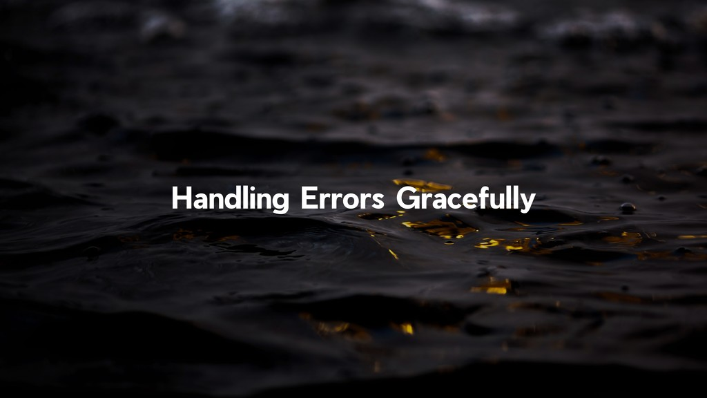 !15 Handling Errors Gracefully