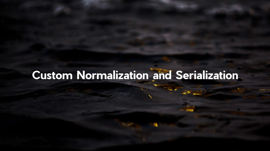!19 Custom Normalization and Serialization