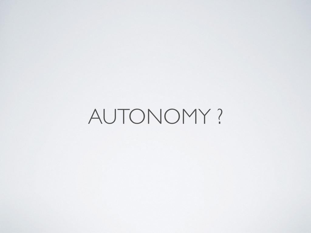 AUTONOMY ?