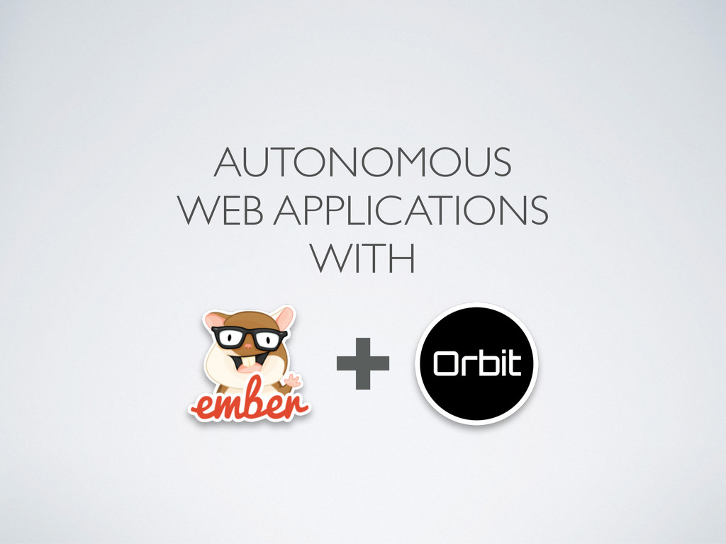 AUTONOMOUS WEB APPLICATIONS  WITH