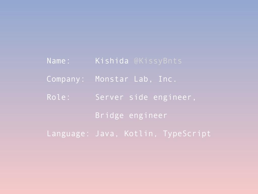 Name: Kishida @KissyBnts Company: Monstar Lab, ...