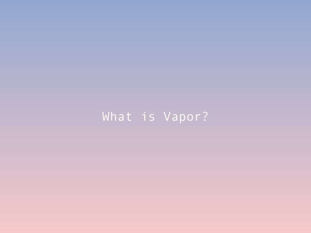 What is Vapor?