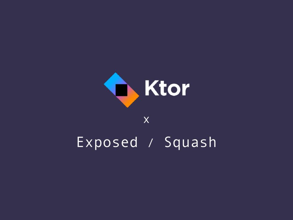 x Exposed / Squash