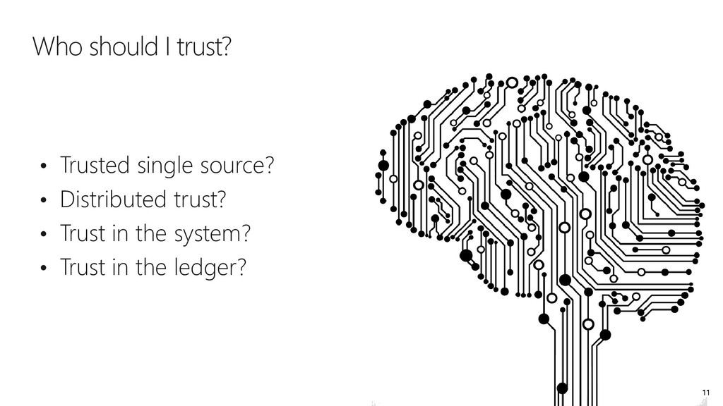 Who should I trust? • Trusted single source? • ...