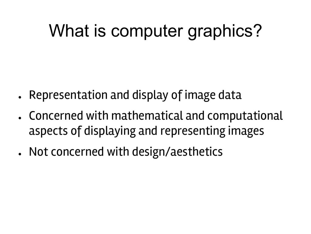 What is computer graphics? ● Representation and...