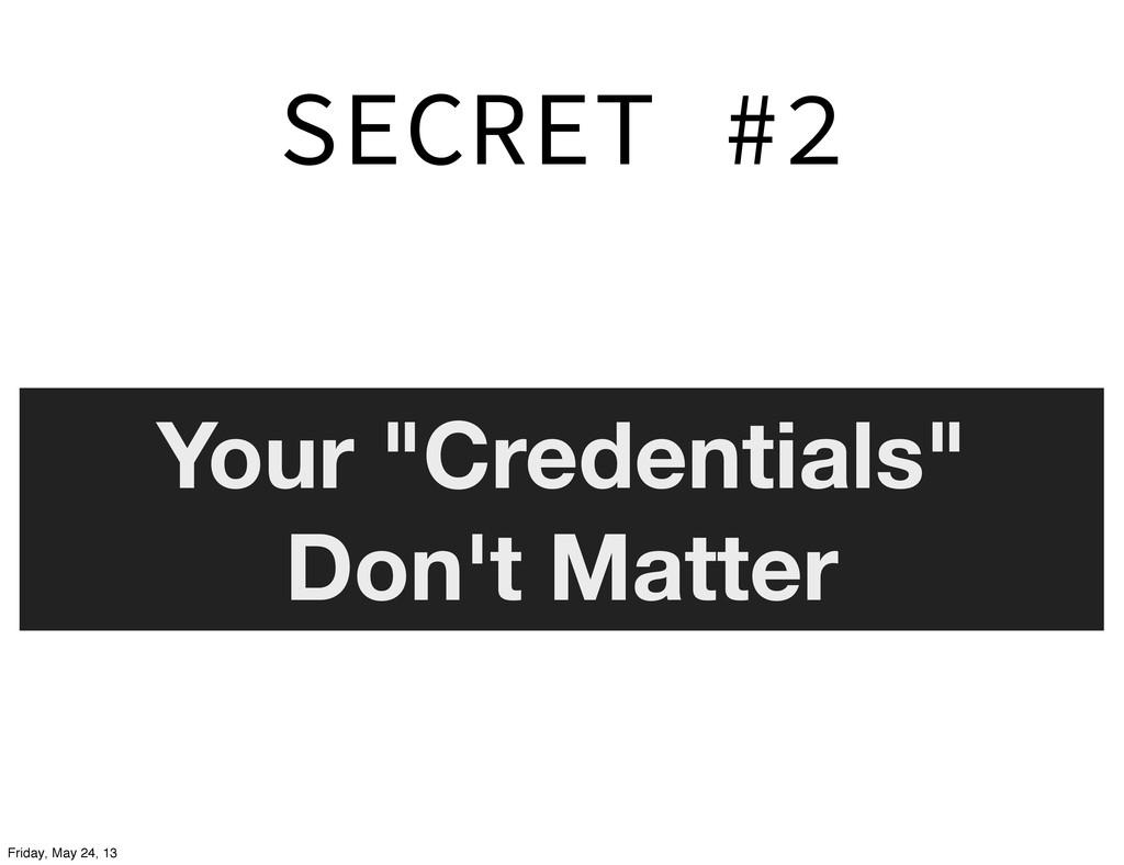 """SECRET #2 Your """"Credentials"""" Don't Matter Frida..."""