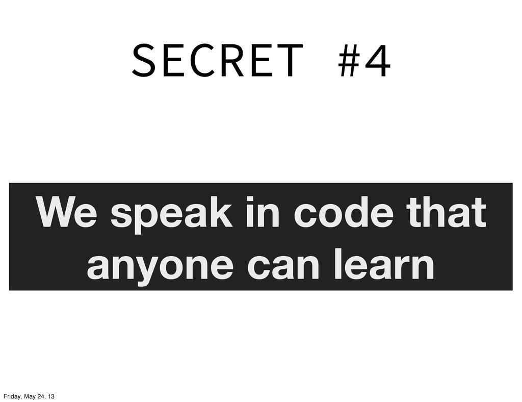 SECRET #4 We speak in code that anyone can lear...