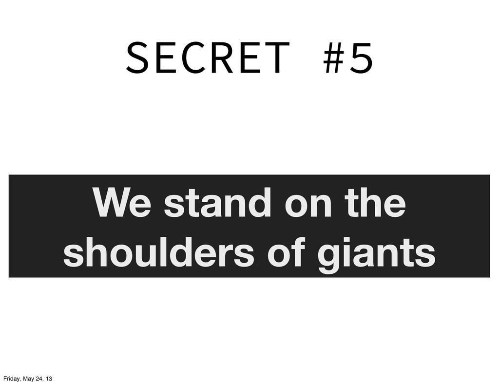 SECRET #5 We stand on the shoulders of giants F...