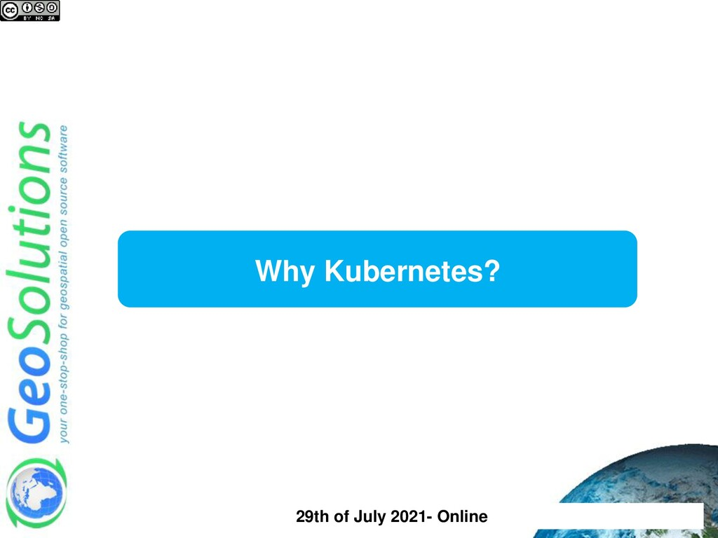 Why Kubernetes? 29th of July 2021- Online
